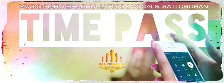 Sati Chohan – Time Pass ft Harvi Bhachu